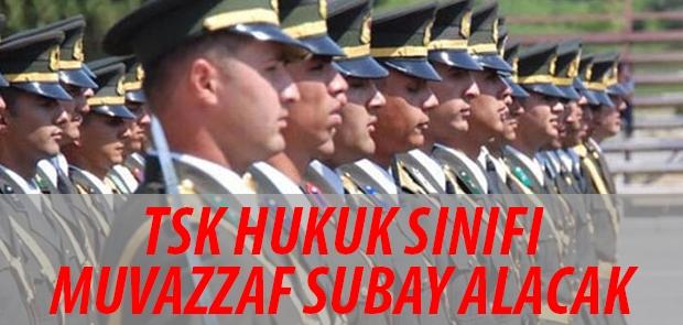 TSK HUKUK SINIFI MUVAZZAF SUBAY ALACAK