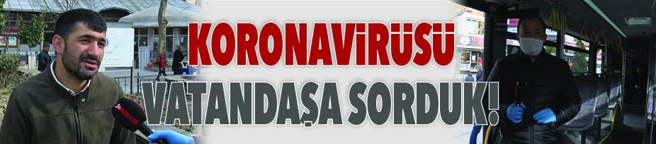 KORONAVİRÜSÜ VATANDAŞA SORDUK!